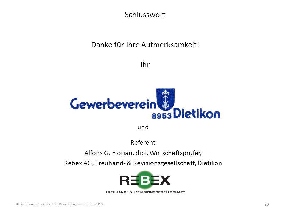 Schlusswort Danke für Ihre Aufmerksamkeit! Ihr und Referent Alfons G. Florian, dipl. Wirtschaftsprüfer, Rebex AG, Treuhand- & Revisionsgesellschaft, D