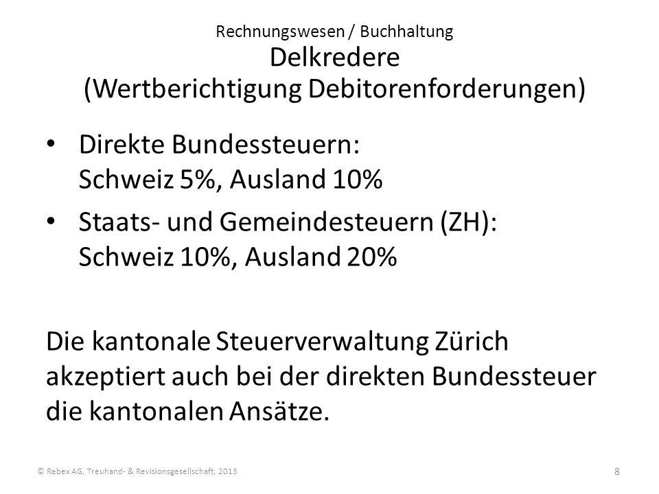 Rechnungswesen / Buchhaltung Delkredere (Wertberichtigung Debitorenforderungen) Direkte Bundessteuern: Schweiz 5%, Ausland 10% Staats- und Gemeindeste