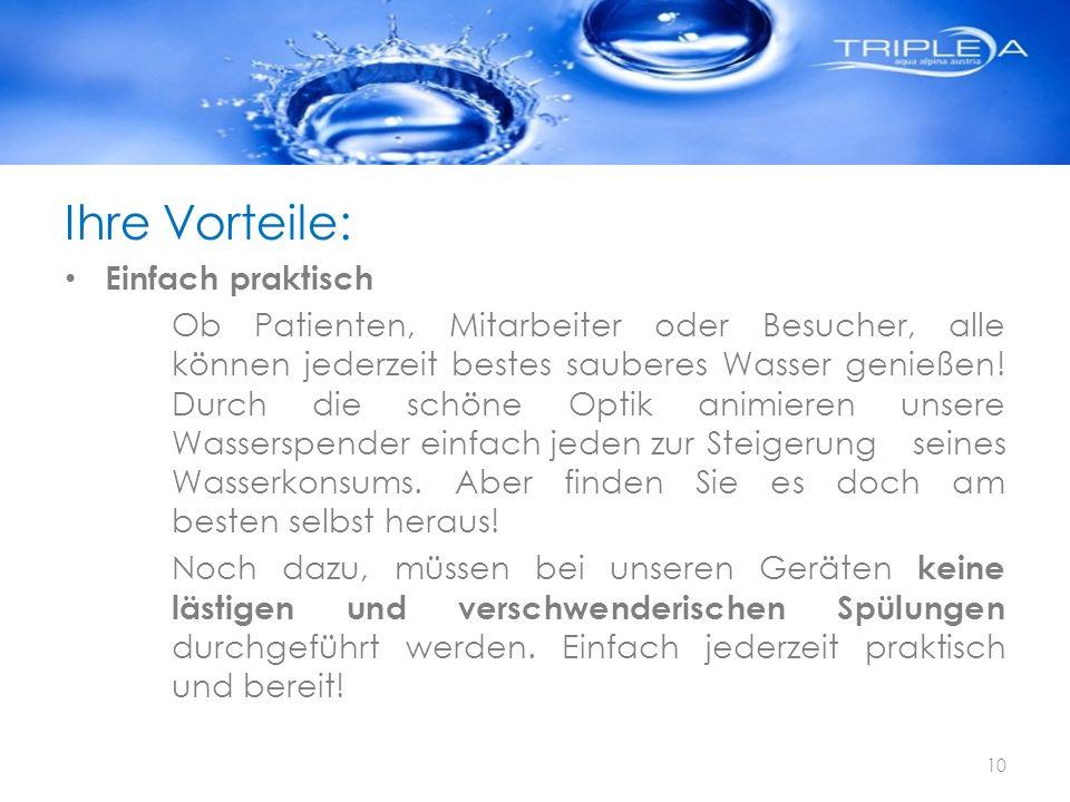 Ihre Vorteile: Einfach praktisch Ob Patienten, Mitarbeiter oder Besucher, alle können jederzeit bestes sauberes Wasser genießen! Durch die schöne Opti
