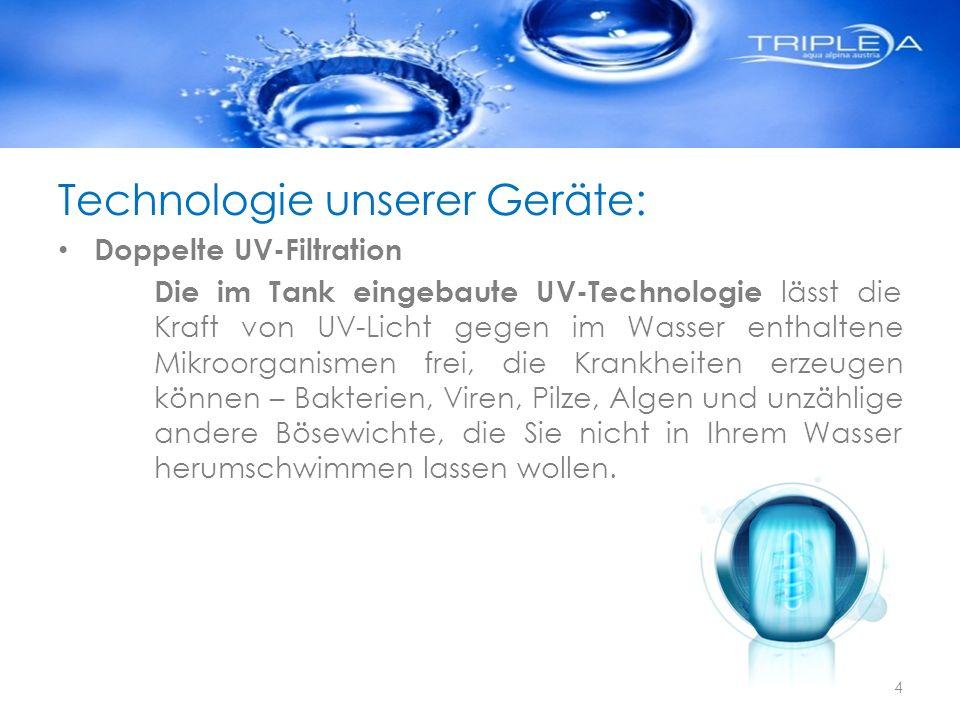 Technologie unserer Geräte: Doppelte UV-Filtration Die im Tank eingebaute UV-Technologie lässt die Kraft von UV-Licht gegen im Wasser enthaltene Mikro