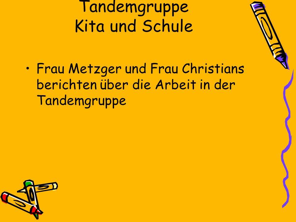 Tandemgruppe Kita und Schule Frau Metzger und Frau Christians berichten über die Arbeit in der Tandemgruppe