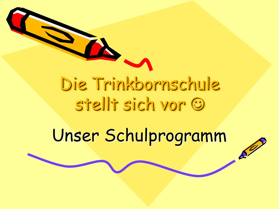 Die Trinkbornschule stellt sich vor Die Trinkbornschule stellt sich vor Unser Schulprogramm