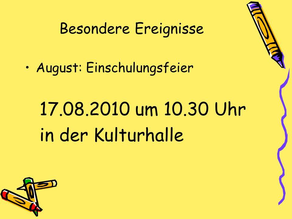 Besondere Ereignisse August: Einschulungsfeier 17.08.2010 um 10.30 Uhr in der Kulturhalle