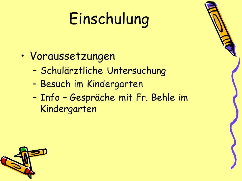 Einschulung Voraussetzungen –Schulärztliche Untersuchung –Besuch im Kindergarten –Info – Gespräche mit Fr. Behle im Kindergarten