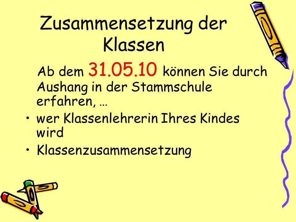 Zusammensetzung der Klassen Ab dem 31.05.10 können Sie durch Aushang in der Stammschule erfahren, … wer Klassenlehrerin Ihres Kindes wird Klassenzusam