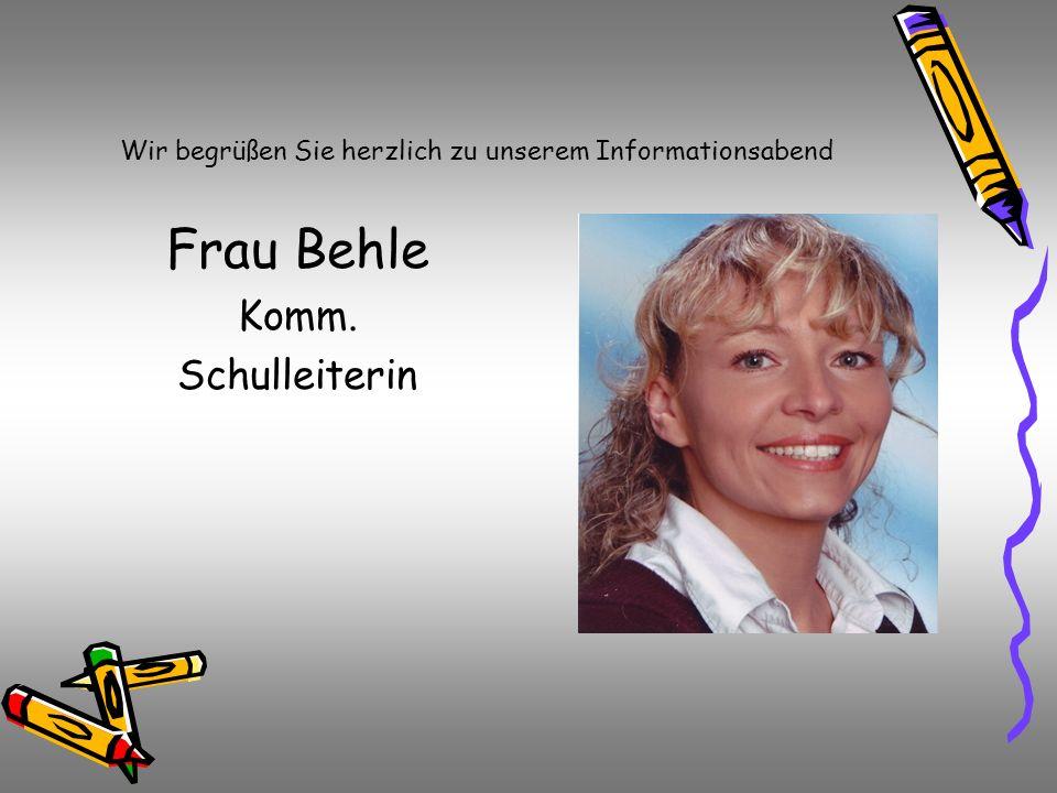 Wir begrüßen Sie herzlich zu unserem Informationsabend Frau Behle Komm. Schulleiterin