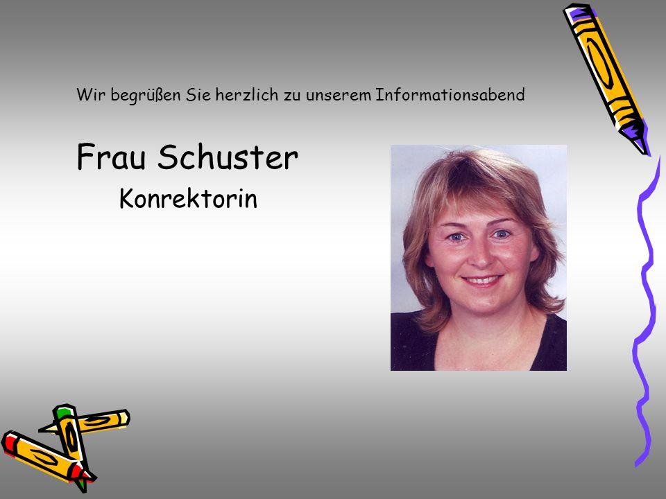 Wir begrüßen Sie herzlich zu unserem Informationsabend Frau Schuster Konrektorin