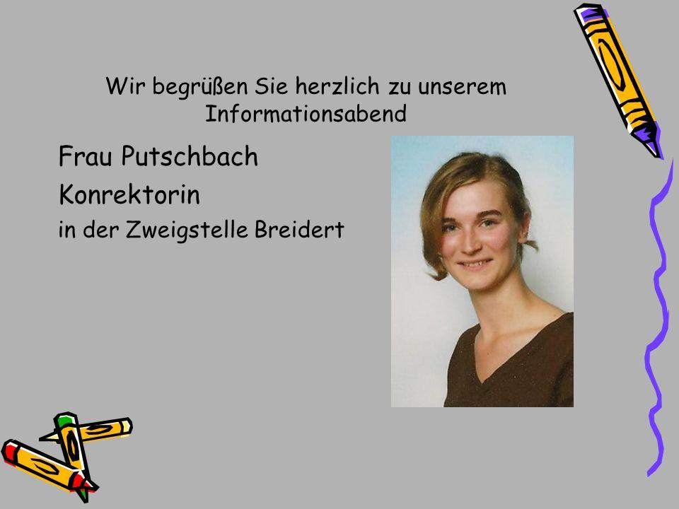 Wir begrüßen Sie herzlich zu unserem Informationsabend Frau Putschbach Konrektorin in der Zweigstelle Breidert