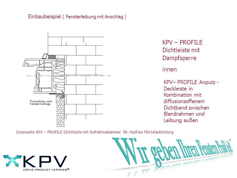 Einbaubeispie l ( Fensterleibung mit Anschlag ) Innenseite KPV – PROFILE Dichtleiste mit Aufnahmekammer für rissfreie Mörtelanbindung KPV – PROFILE Di