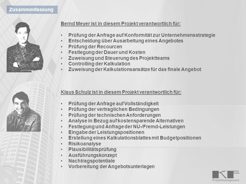 Zusammenfassung Bernd Meyer ist in diesem Projekt verantwortlich für: Prüfung der Anfrage auf Konformität zur Unternehmensstrategie Entscheidung über