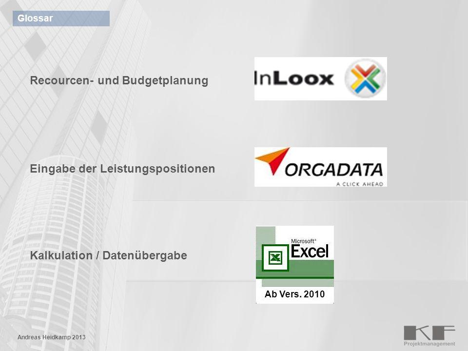 Glossar Recourcen- und Budgetplanung Eingabe der Leistungspositionen Kalkulation / Datenübergabe Ab Vers. 2010 Andreas Heidkamp 2013