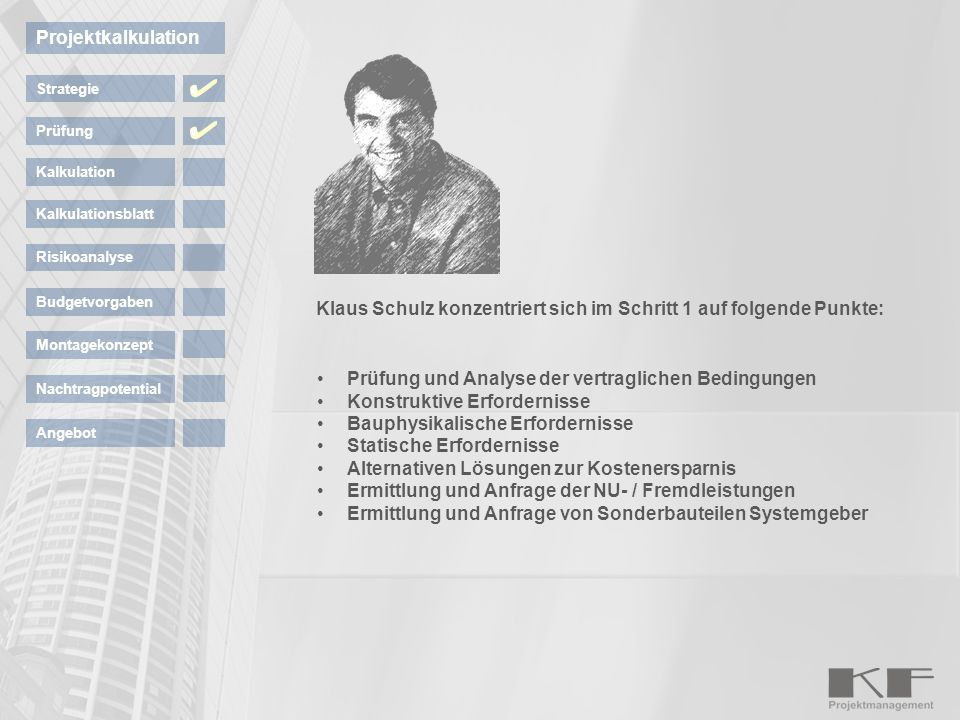Klaus Schulz konzentriert sich im Schritt 1 auf folgende Punkte: Strategie Prüfung Kalkulation Kalkulationsblatt Projektkalkulation Risikoanalyse Budg