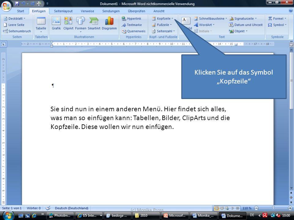 (c) Monika Pross Sie sind nun in einem anderen Menü. Hier findet sich alles, was man so einfügen kann: Tabellen, Bilder, ClipArts und die Kopfzeile. D