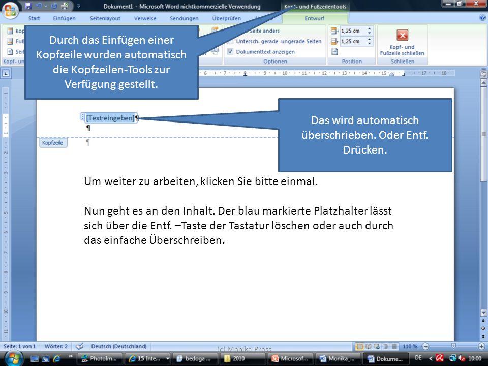 (c) Monika Pross Um weiter zu arbeiten, klicken Sie bitte einmal. Nun geht es an den Inhalt. Der blau markierte Platzhalter lässt sich über die Entf.