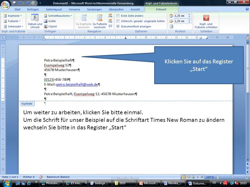 (c) Monika Pross Um weiter zu arbeiten, klicken Sie bitte einmal. Um die Schrift für unser Beispiel auf die Schriftart Times New Roman zu ändern wechs