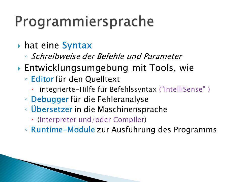 hat eine Syntax Schreibweise der Befehle und Parameter Entwicklungsumgebung mit Tools, wie Editor für den Quelltext integrierte-Hilfe für Befehlssynta