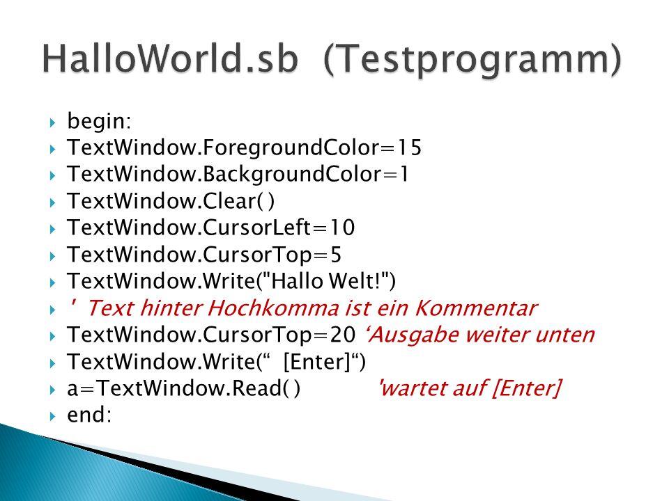 begin: TextWindow.ForegroundColor=15 TextWindow.BackgroundColor=1 TextWindow.Clear( ) TextWindow.CursorLeft=10 TextWindow.CursorTop=5 TextWindow.Write