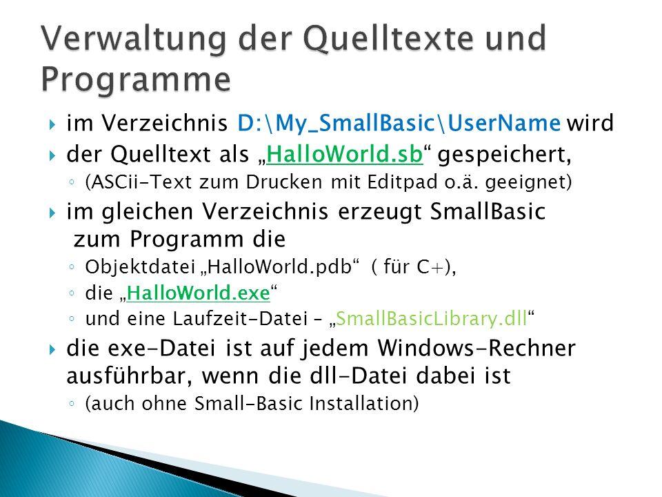im Verzeichnis D:\My_SmallBasic\UserName wird der Quelltext als HalloWorld.sb gespeichert, (ASCii-Text zum Drucken mit Editpad o.ä. geeignet) im gleic