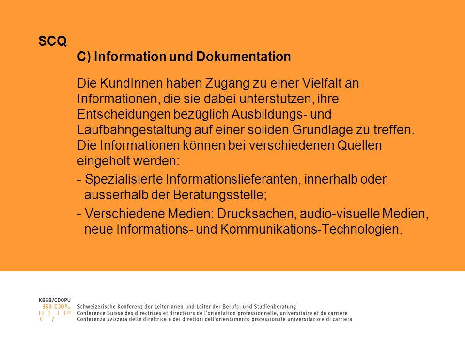 SCQ C) Information und Dokumentation Die KundInnen haben Zugang zu einer Vielfalt an Informationen, die sie dabei unterstützen, ihre Entscheidungen be