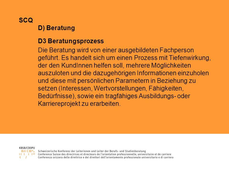 SCQ D) Beratung D3 Beratungsprozess Die Beratung wird von einer ausgebildeten Fachperson geführt. Es handelt sich um einen Prozess mit Tiefenwirkung,
