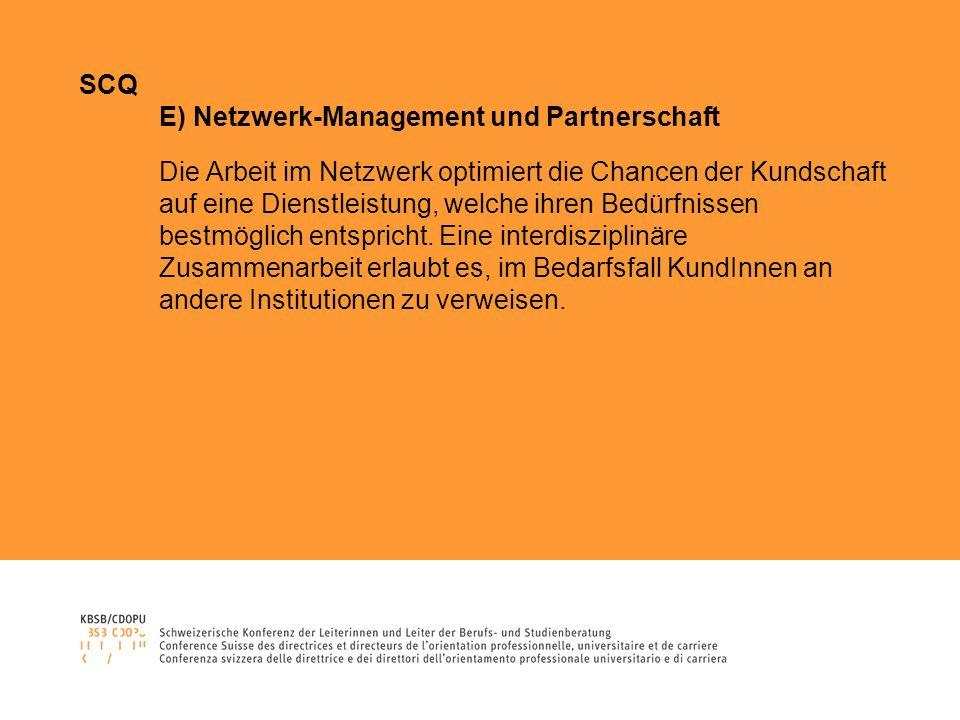 SCQ E) Netzwerk-Management und Partnerschaft Die Arbeit im Netzwerk optimiert die Chancen der Kundschaft auf eine Dienstleistung, welche ihren Bedürfnissen bestmöglich entspricht.