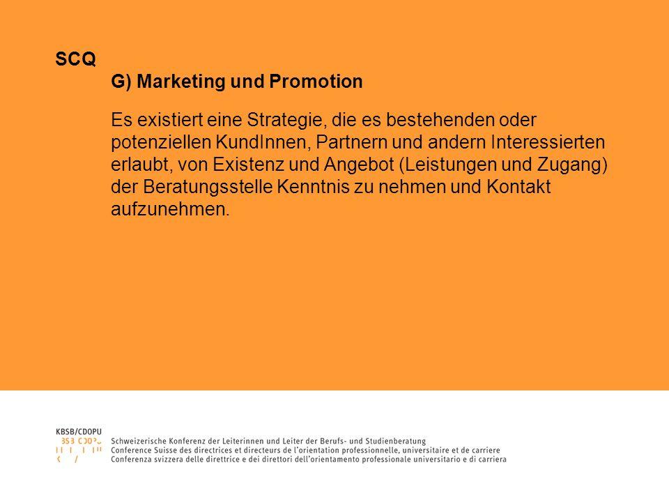 SCQ G) Marketing und Promotion Es existiert eine Strategie, die es bestehenden oder potenziellen KundInnen, Partnern und andern Interessierten erlaubt, von Existenz und Angebot (Leistungen und Zugang) der Beratungsstelle Kenntnis zu nehmen und Kontakt aufzunehmen.