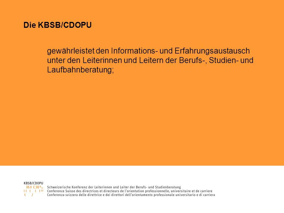 Die KBSB/CDOPU gewährleistet den Informations- und Erfahrungsaustausch unter den Leiterinnen und Leitern der Berufs-, Studien- und Laufbahnberatung;