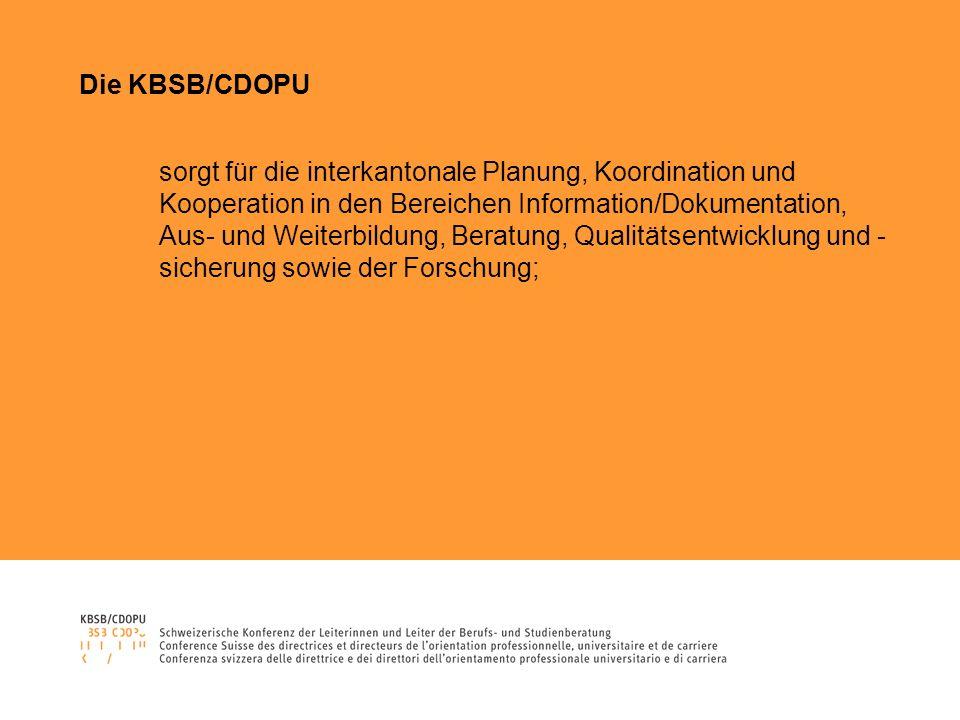 Die KBSB/CDOPU sorgt für die interkantonale Planung, Koordination und Kooperation in den Bereichen Information/Dokumentation, Aus- und Weiterbildung, Beratung, Qualitätsentwicklung und - sicherung sowie der Forschung;