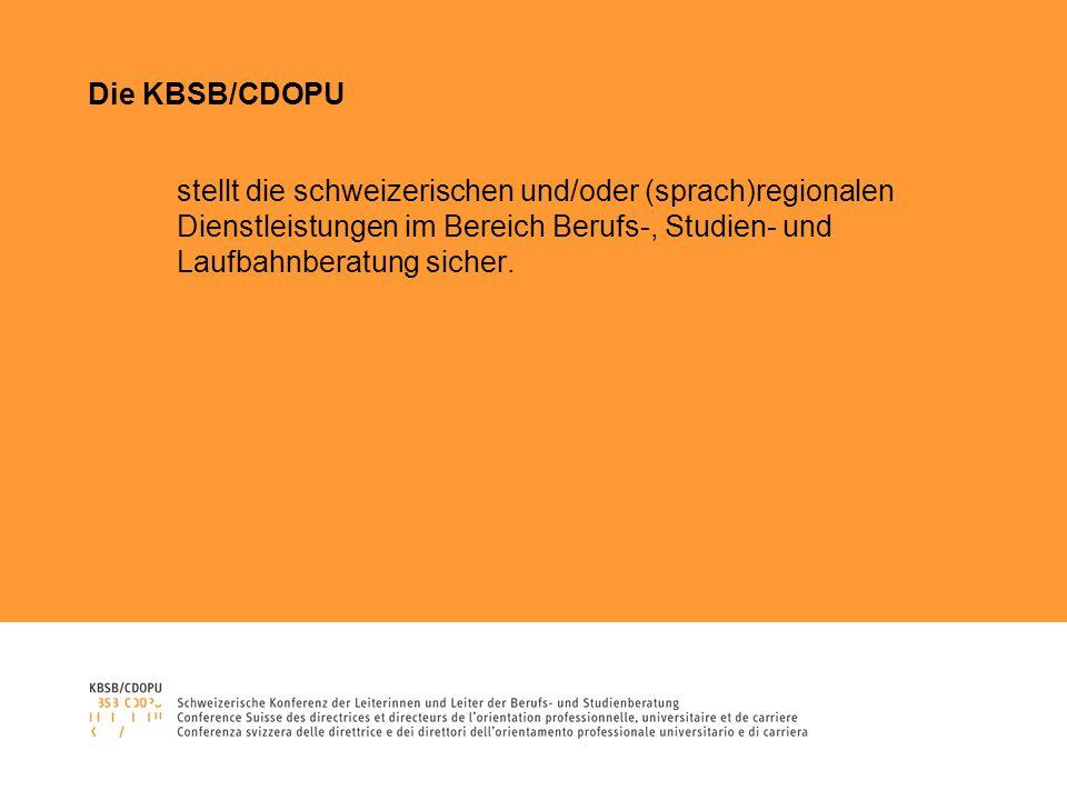 Die KBSB/CDOPU stellt die schweizerischen und/oder (sprach)regionalen Dienstleistungen im Bereich Berufs-, Studien- und Laufbahnberatung sicher.