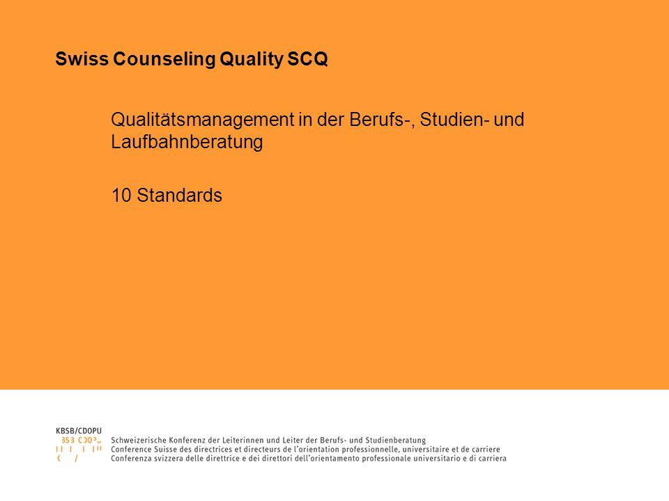 Swiss Counseling Quality SCQ Qualitätsmanagement in der Berufs-, Studien- und Laufbahnberatung 10 Standards