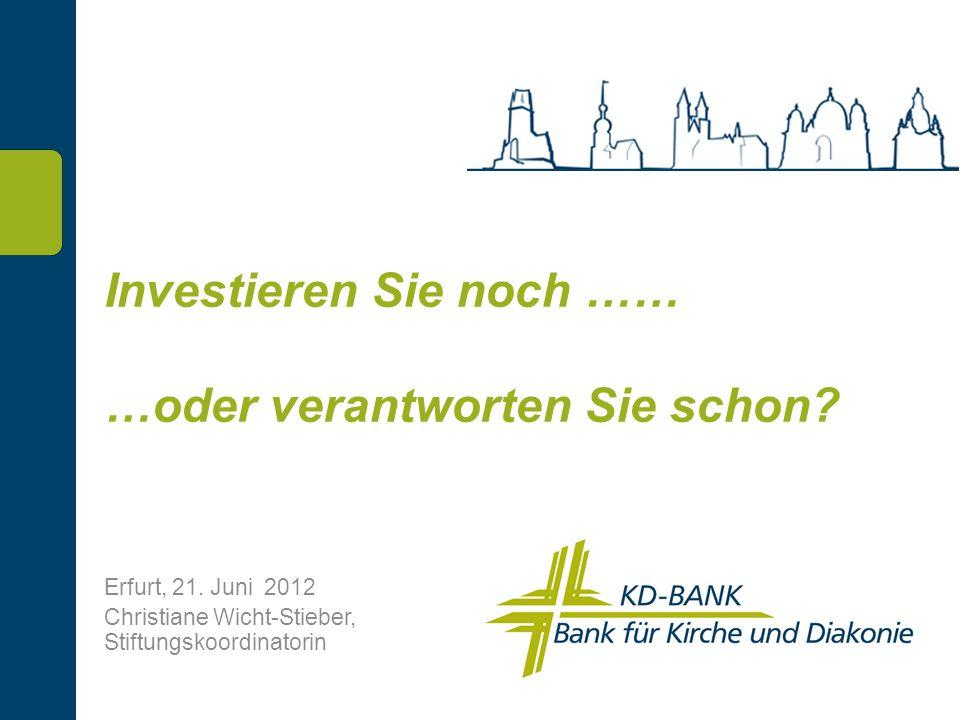 Investieren Sie noch …… …oder verantworten Sie schon? Erfurt, 21. Juni 2012 Christiane Wicht-Stieber, Stiftungskoordinatorin