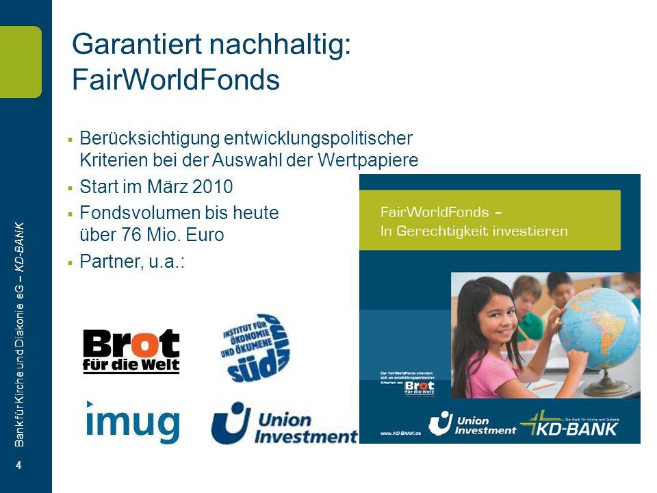 Bank für Kirche und Diakonie eG – KD-BANK 4 Garantiert nachhaltig: FairWorldFonds Berücksichtigung entwicklungspolitischer Kriterien bei der Auswahl der Wertpapiere Start im März 2010 Fondsvolumen bis heute über 76 Mio.