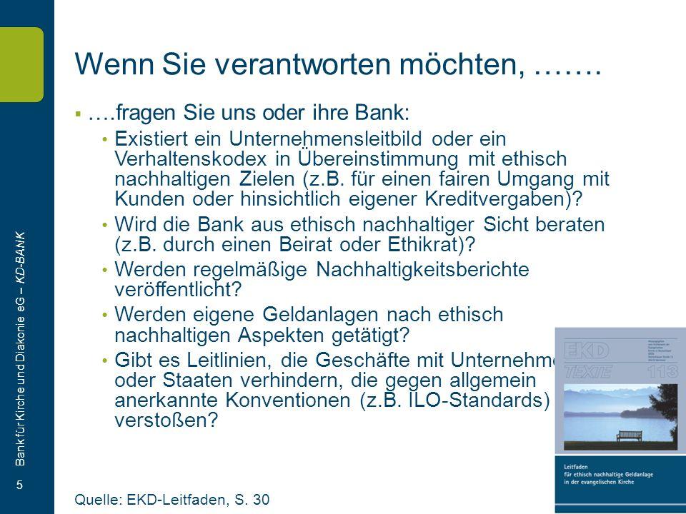 Bank für Kirche und Diakonie eG – KD-BANK 5 ….fragen Sie uns oder ihre Bank: Existiert ein Unternehmensleitbild oder ein Verhaltenskodex in Übereinstimmung mit ethisch nachhaltigen Zielen (z.B.