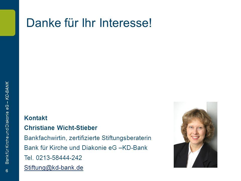 Bank für Kirche und Diakonie eG – KD-BANK 6 Danke für Ihr Interesse! Kontakt Christiane Wicht-Stieber Bankfachwirtin, zertifizierte Stiftungsberaterin