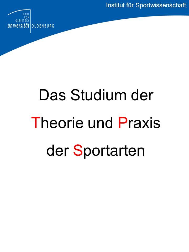 Das Studium der Theorie und Praxis der Sportarten Institut für Sportwissenschaft