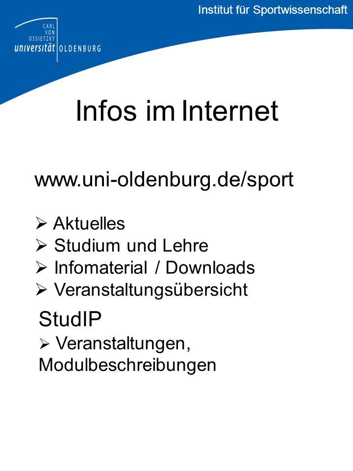 Infos im Internet www.uni-oldenburg.de/sport Aktuelles Studium und Lehre Infomaterial / Downloads Veranstaltungsübersicht StudIP Veranstaltungen, Modulbeschreibungen Institut für Sportwissenschaft