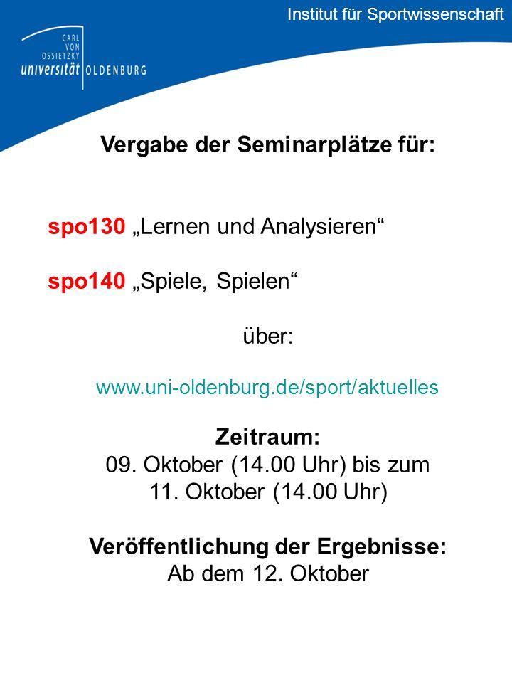 Vergabe der Seminarplätze für: spo130 Lernen und Analysieren spo140 Spiele, Spielen über: www.uni-oldenburg.de/sport/aktuelles Zeitraum: 09.