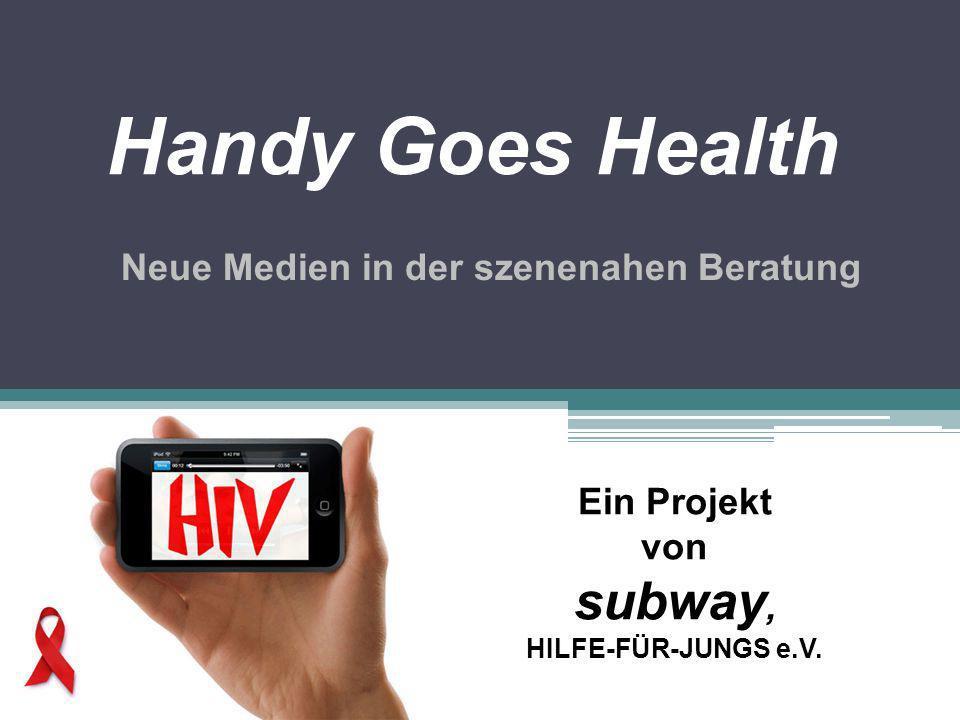 Handy Goes Health Neue Medien in der szenenahen Beratung Ein Projekt von subway, HILFE-FÜR-JUNGS e.V.