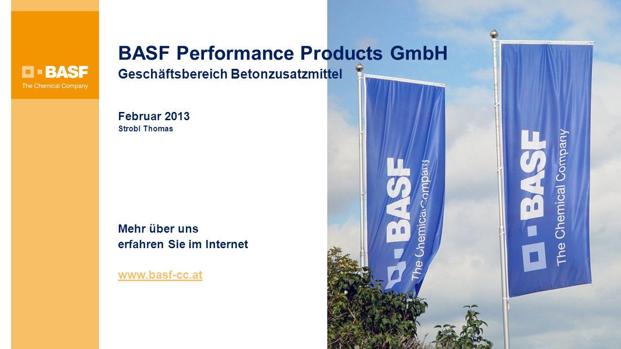 BASF Performance Products GmbH Geschäftsbereich Betonzusatzmittel Februar 2013 Strobl Thomas Mehr über uns erfahren Sie im Internet www.basf-cc.at