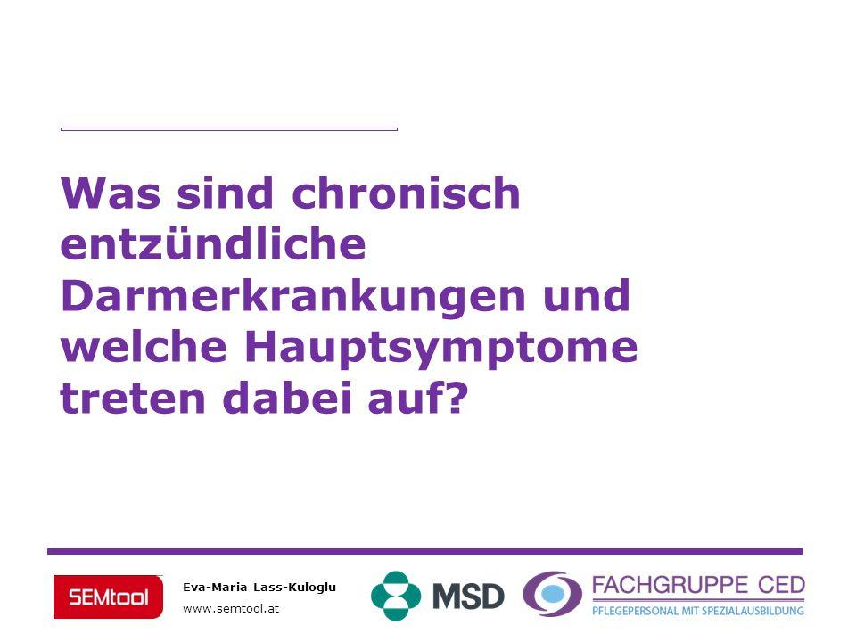 Eva-Maria Lass-Kuloglu www.semtool.at Was sind chronisch entzündliche Darmerkrankungen und welche Hauptsymptome treten dabei auf?