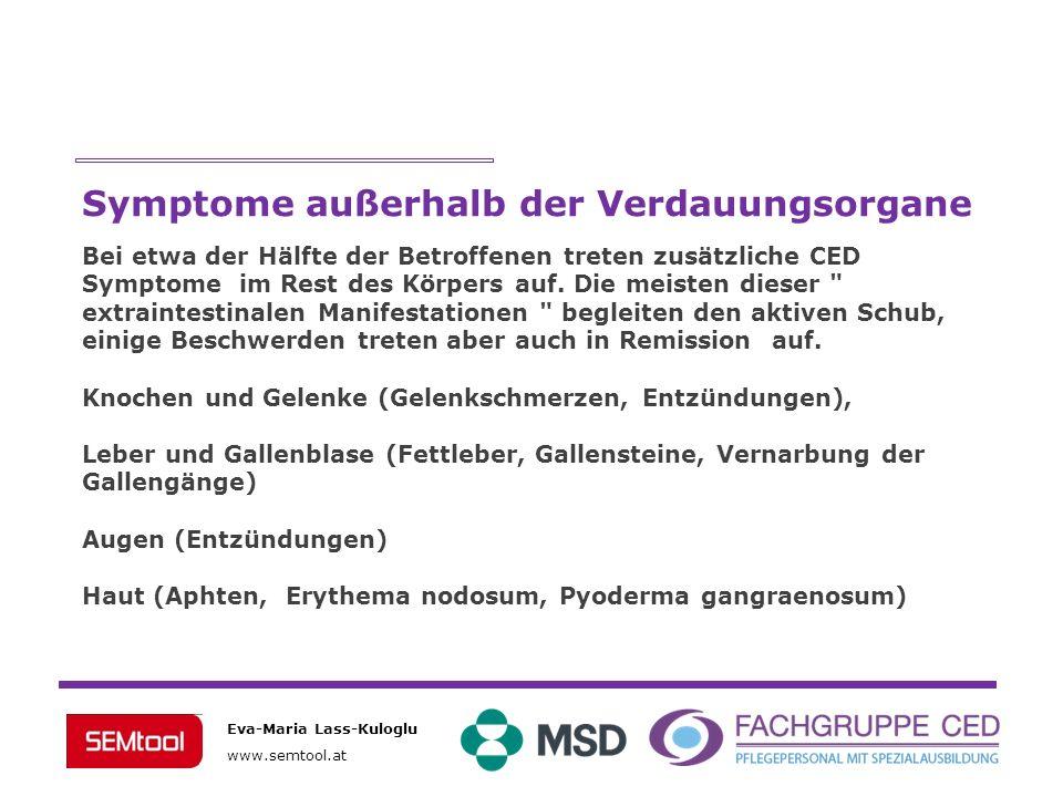 Eva-Maria Lass-Kuloglu www.semtool.at Symptome außerhalb der Verdauungsorgane Bei etwa der Hälfte der Betroffenen treten zusätzliche CED Symptome im R