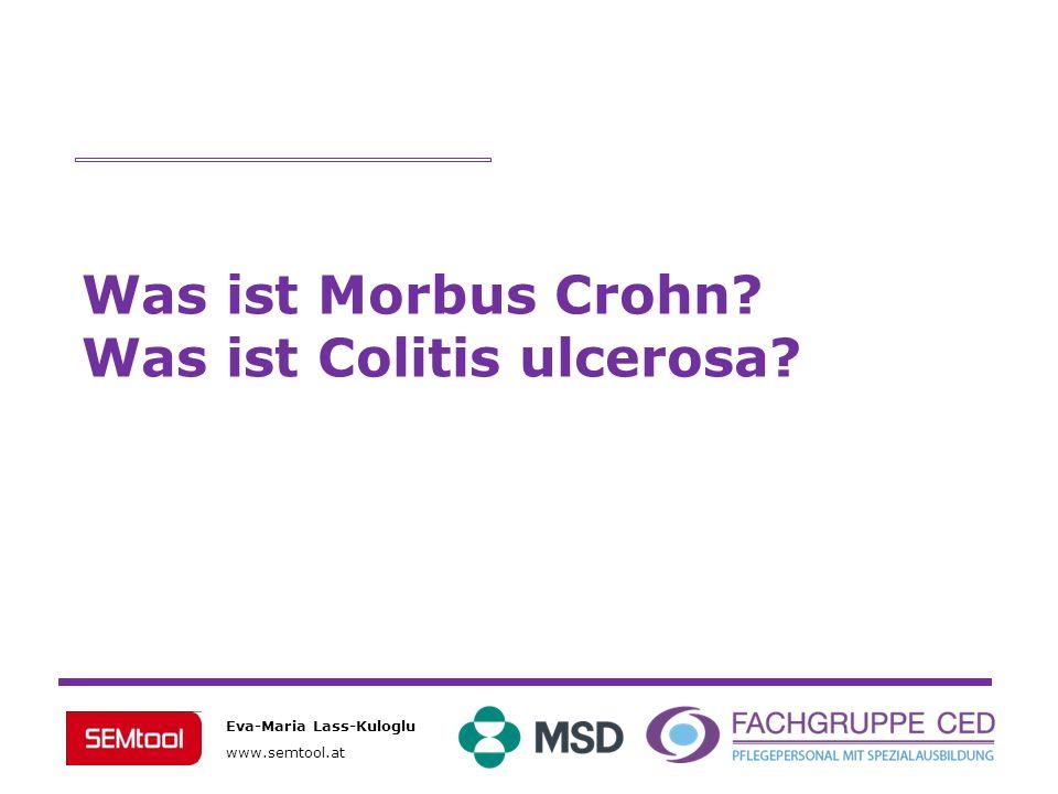 Eva-Maria Lass-Kuloglu www.semtool.at Was ist Morbus Crohn? Was ist Colitis ulcerosa?
