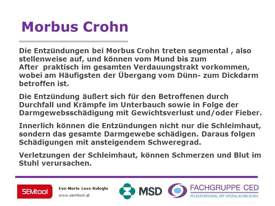 Eva-Maria Lass-Kuloglu www.semtool.at Die Entzündungen bei Morbus Crohn treten segmental, also stellenweise auf, und können vom Mund bis zum After pra