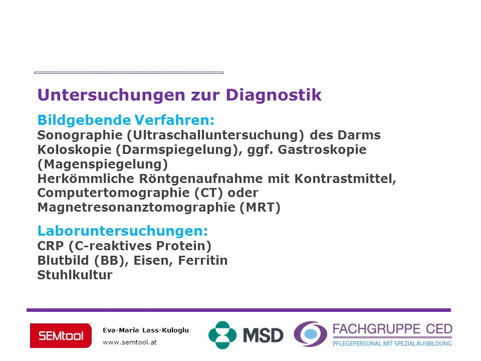Eva-Maria Lass-Kuloglu www.semtool.at Untersuchungen zur Diagnostik Bildgebende Verfahren: Sonographie (Ultraschalluntersuchung) des Darms Koloskopie