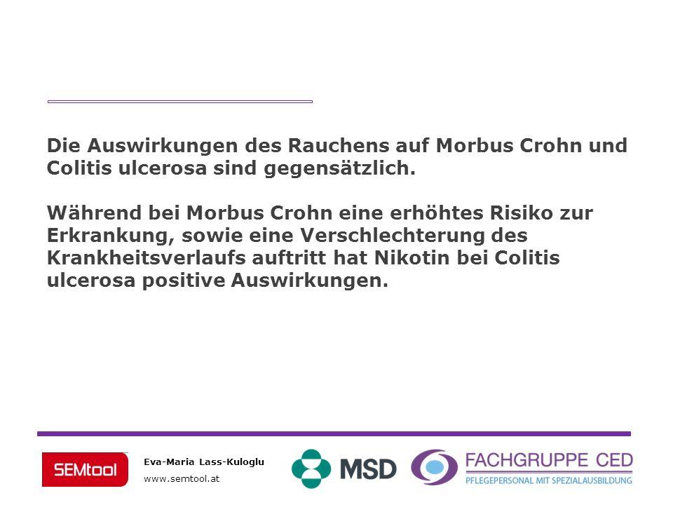Eva-Maria Lass-Kuloglu www.semtool.at Die Auswirkungen des Rauchens auf Morbus Crohn und Colitis ulcerosa sind gegensätzlich. Während bei Morbus Crohn