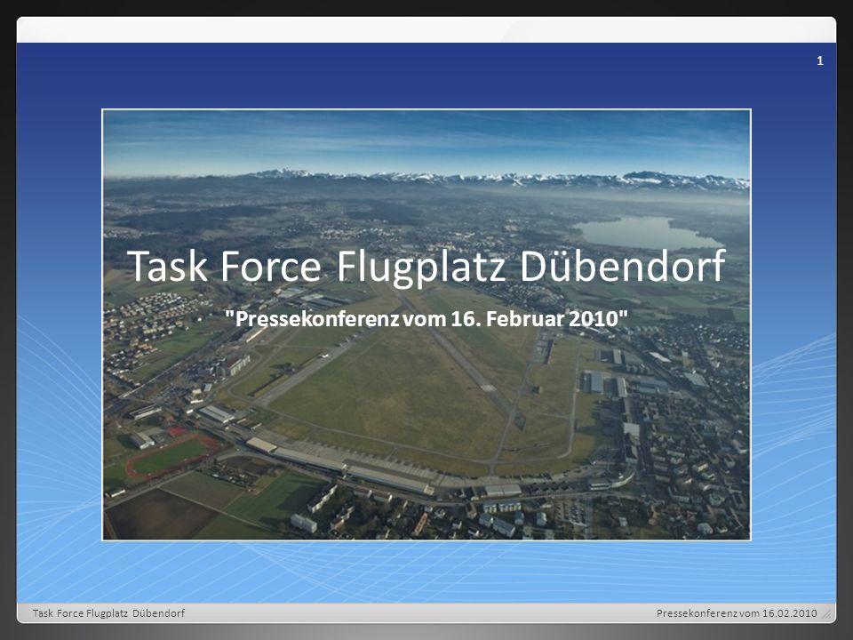 Militär-, zivilaviatische Mischnutzung Konzept Pressekonferenz vom 16.02.2010 12 Task Force Flugplatz Dübendorf