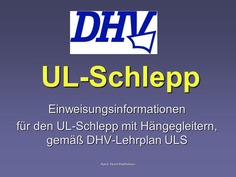 Autor: Horst Barthelmes UL-Schlepp Einweisungsinformationen für den UL-Schlepp mit Hängegleitern, gemäß DHV-Lehrplan ULS