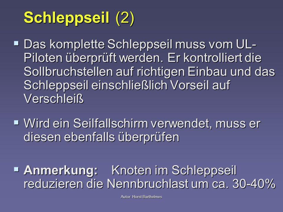 Schleppseil (2) Das komplette Schleppseil muss vom UL- Piloten überprüft werden. Er kontrolliert die Sollbruchstellen auf richtigen Einbau und das Sch