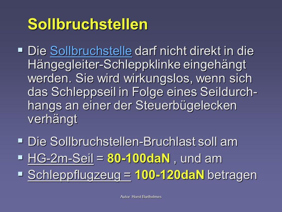 Autor: Horst Barthelmes Sollbruchstellen Die Sollbruchstelle darf nicht direkt in die Hängegleiter-Schleppklinke eingehängt werden. Sie wird wirkungsl