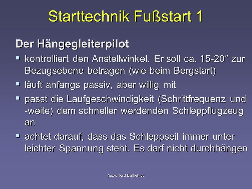 Starttechnik Fußstart 1 Der Hängegleiterpilot kontrolliert den Anstellwinkel. Er soll ca. 15-20° zur Bezugsebene betragen (wie beim Bergstart) kontrol